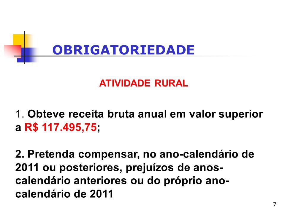 OBRIGATORIEDADE ATIVIDADE RURAL. 1. Obteve receita bruta anual em valor superior a R$ 117.495,75;