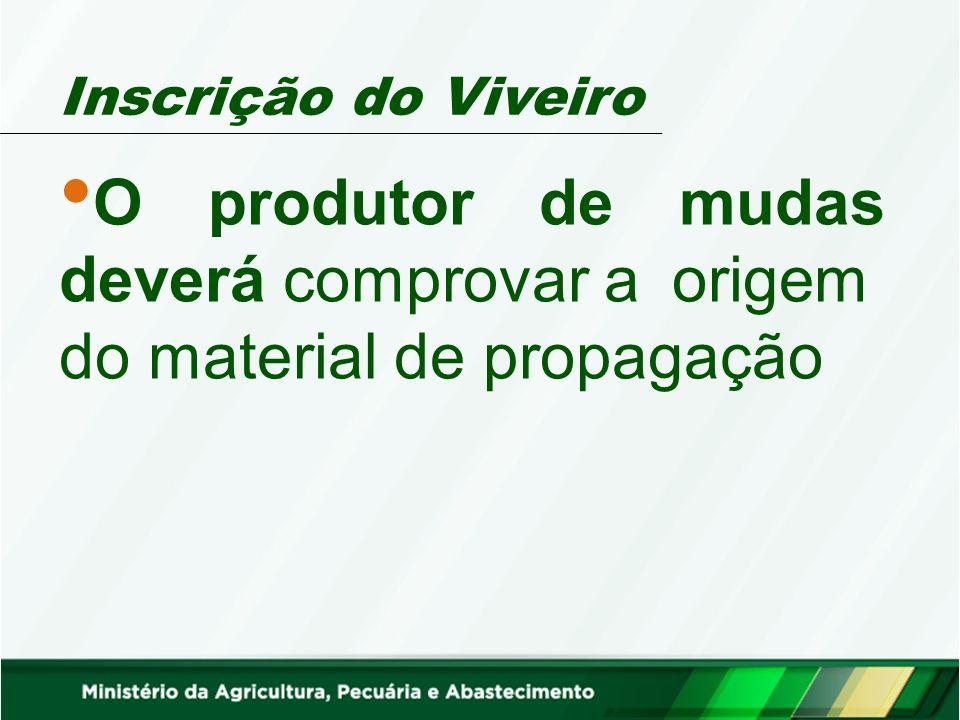 Inscrição do Viveiro O produtor de mudas deverá comprovar a origem do material de propagação