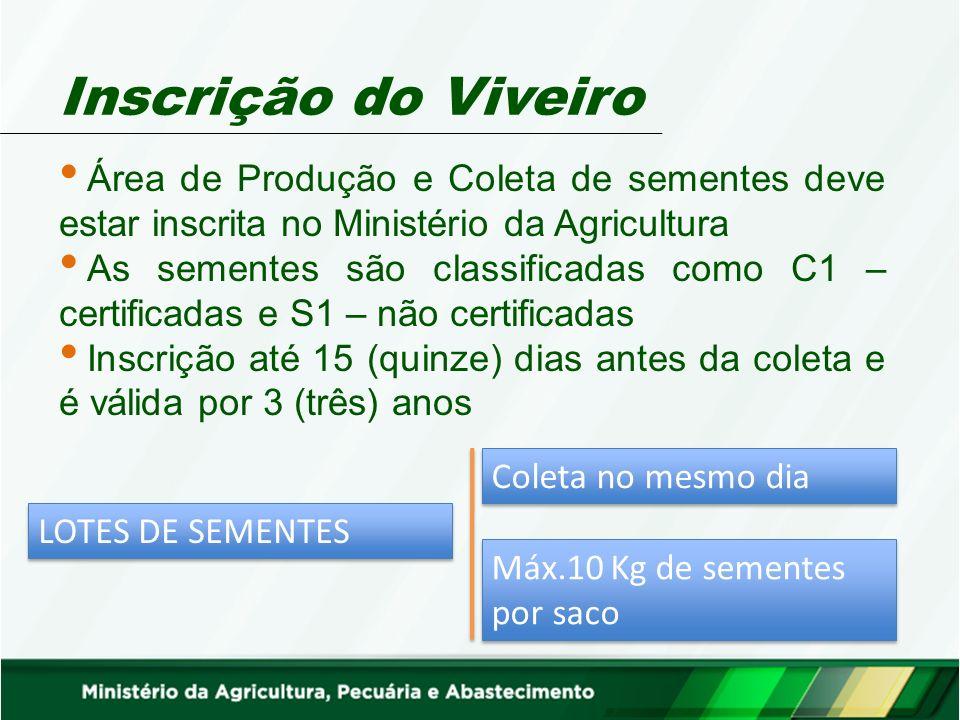 Inscrição do Viveiro Área de Produção e Coleta de sementes deve estar inscrita no Ministério da Agricultura.
