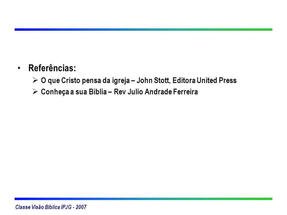 Referências: O que Cristo pensa da igreja – John Stott, Editora United Press.