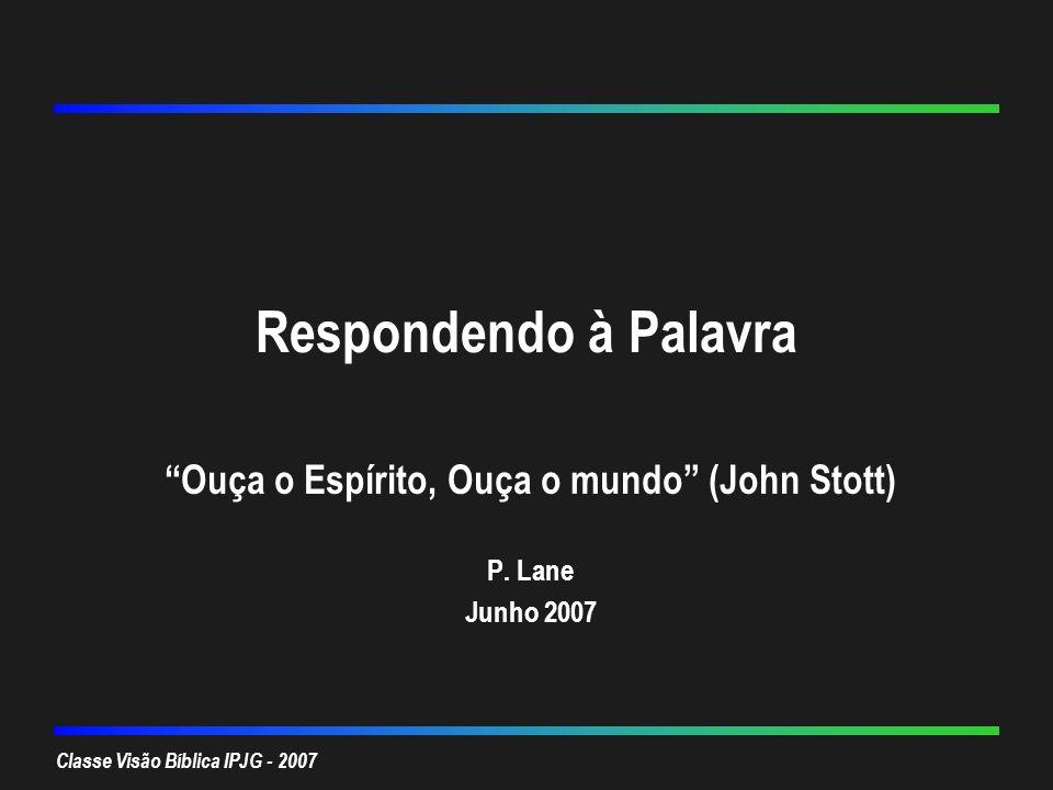 Ouça o Espírito, Ouça o mundo (John Stott) P. Lane Junho 2007