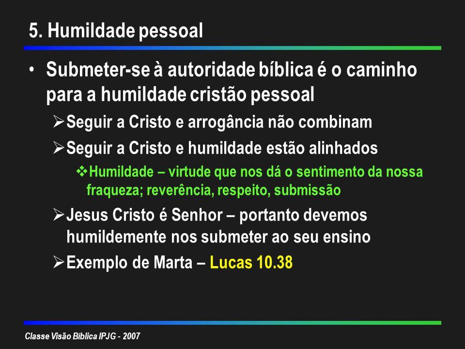 5. Humildade pessoal Submeter-se à autoridade bíblica é o caminho para a humildade cristão pessoal.