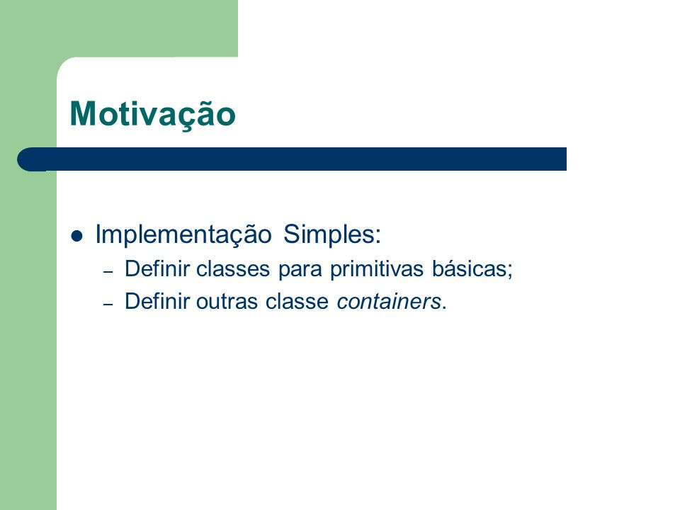 Motivação Implementação Simples: