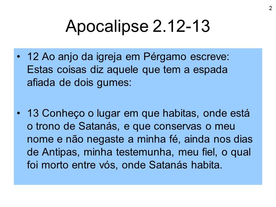Apocalipse 2.12-13 12 Ao anjo da igreja em Pérgamo escreve: Estas coisas diz aquele que tem a espada afiada de dois gumes: