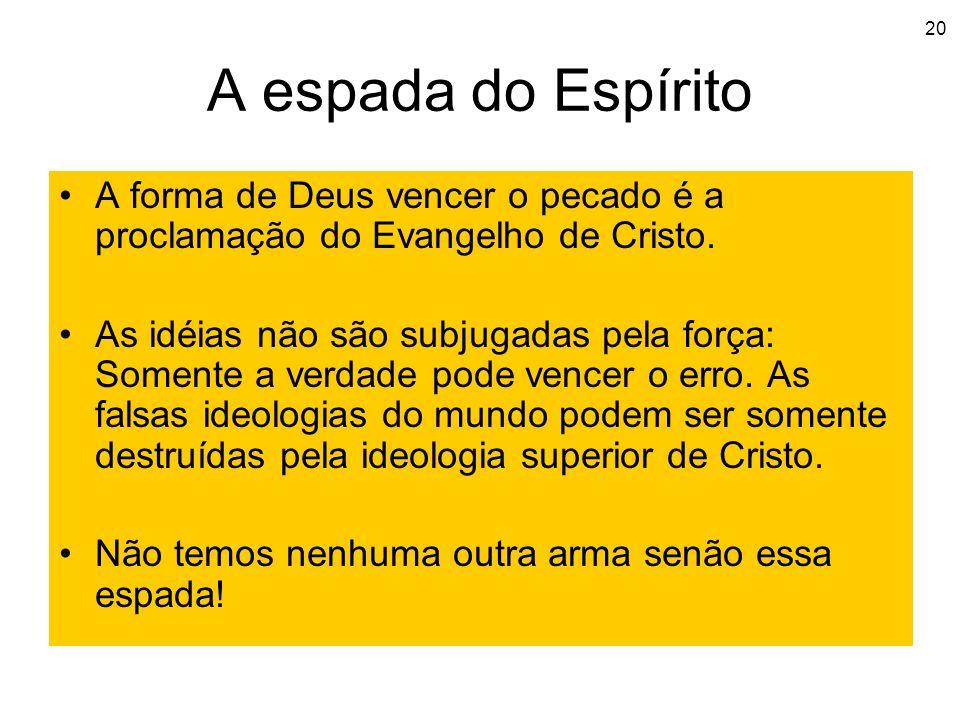 A espada do Espírito A forma de Deus vencer o pecado é a proclamação do Evangelho de Cristo.