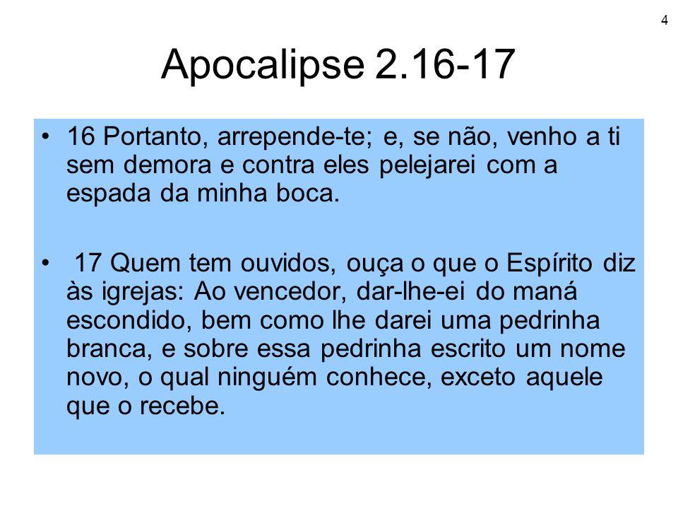 Apocalipse 2.16-17 16 Portanto, arrepende-te; e, se não, venho a ti sem demora e contra eles pelejarei com a espada da minha boca.