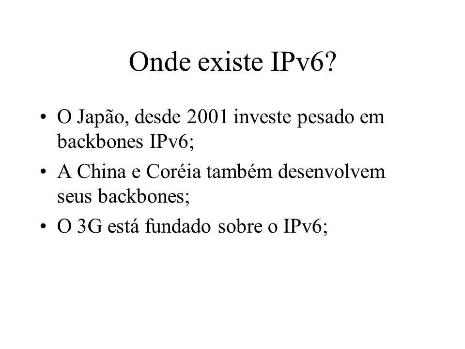 Onde existe IPv6 O Japão, desde 2001 investe pesado em backbones IPv6; A China e Coréia também desenvolvem seus backbones;