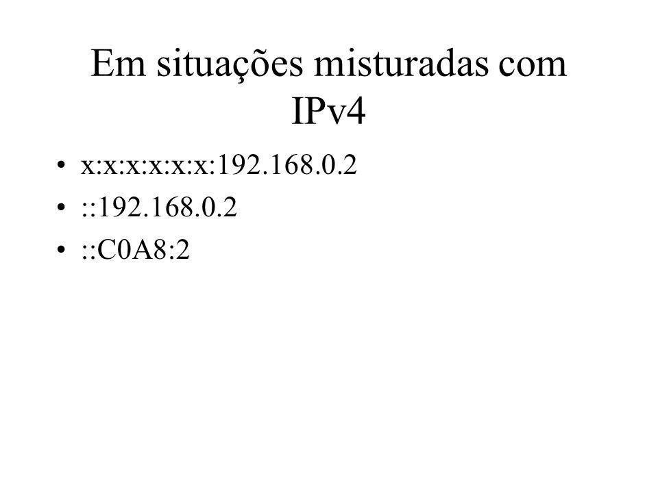 Em situações misturadas com IPv4