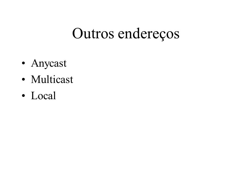 Outros endereços Anycast Multicast Local