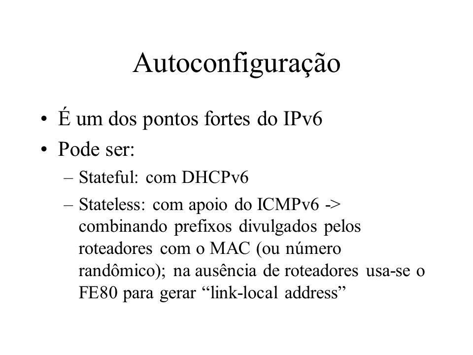Autoconfiguração É um dos pontos fortes do IPv6 Pode ser:
