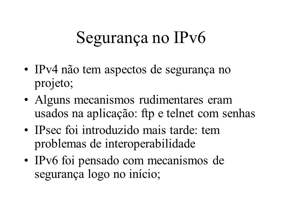 Segurança no IPv6 IPv4 não tem aspectos de segurança no projeto;