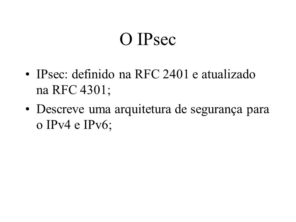 O IPsec IPsec: definido na RFC 2401 e atualizado na RFC 4301;