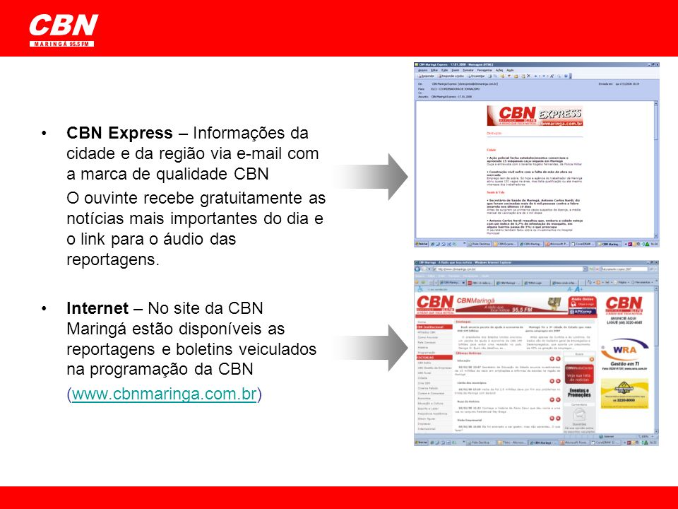 CBN M A R I N G Á 95.5 FM. CBN Express – Informações da cidade e da região via e-mail com a marca de qualidade CBN.