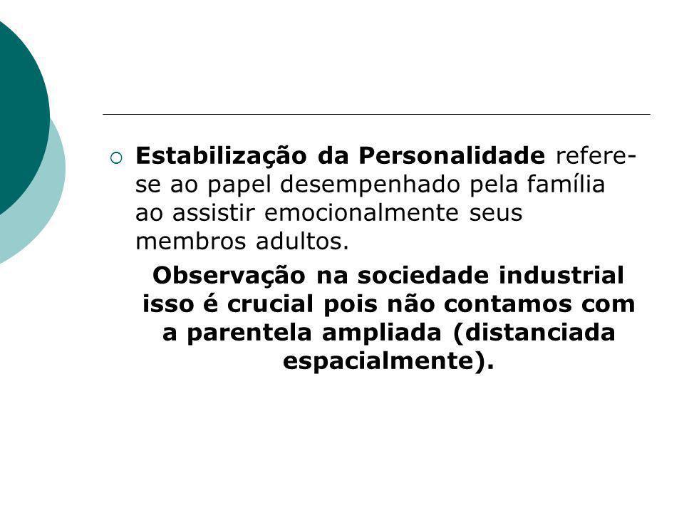 Estabilização da Personalidade refere-se ao papel desempenhado pela família ao assistir emocionalmente seus membros adultos.