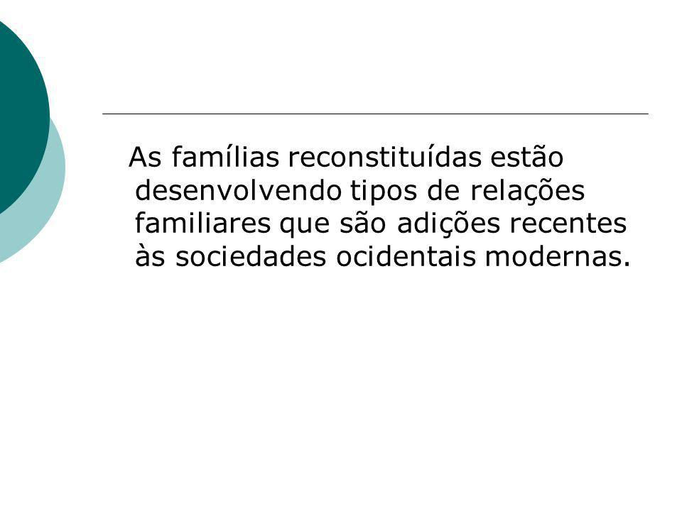 As famílias reconstituídas estão desenvolvendo tipos de relações familiares que são adições recentes às sociedades ocidentais modernas.