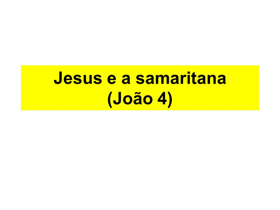 Jesus e a samaritana (João 4)