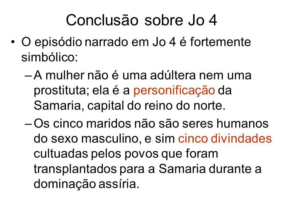 Conclusão sobre Jo 4 O episódio narrado em Jo 4 é fortemente simbólico: