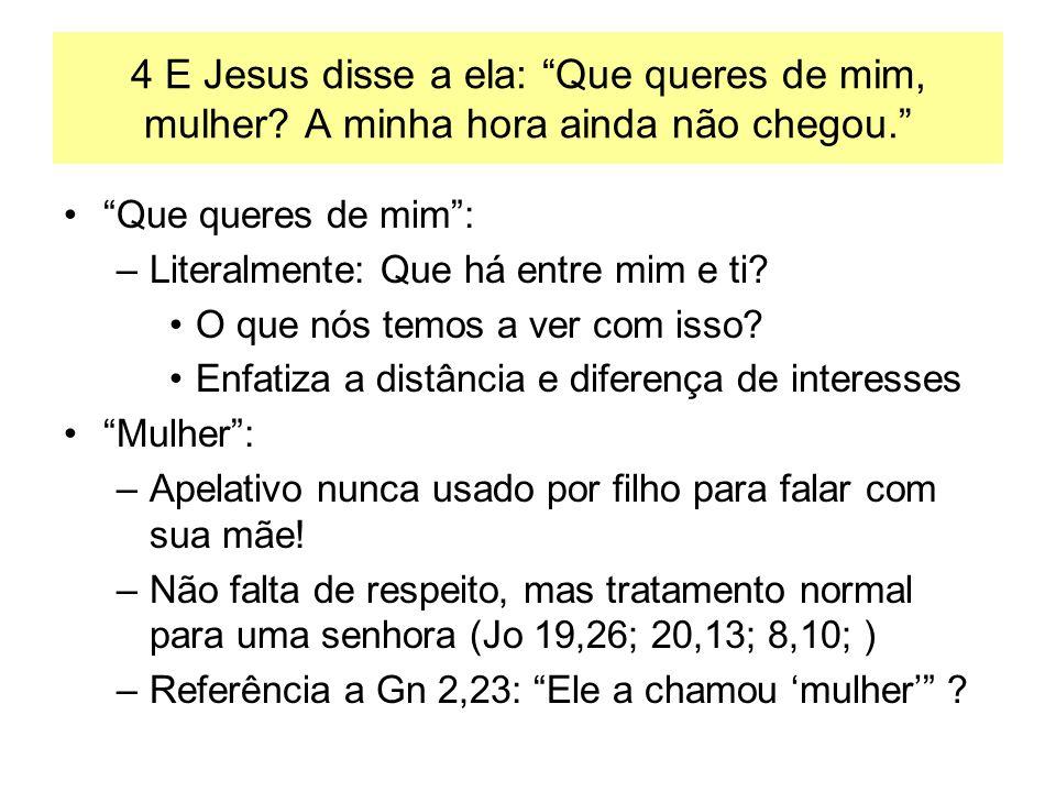 4 E Jesus disse a ela: Que queres de mim, mulher