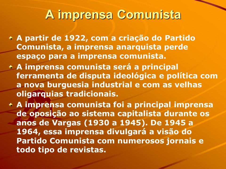 A imprensa Comunista A partir de 1922, com a criação do Partido Comunista, a imprensa anarquista perde espaço para a imprensa comunista.