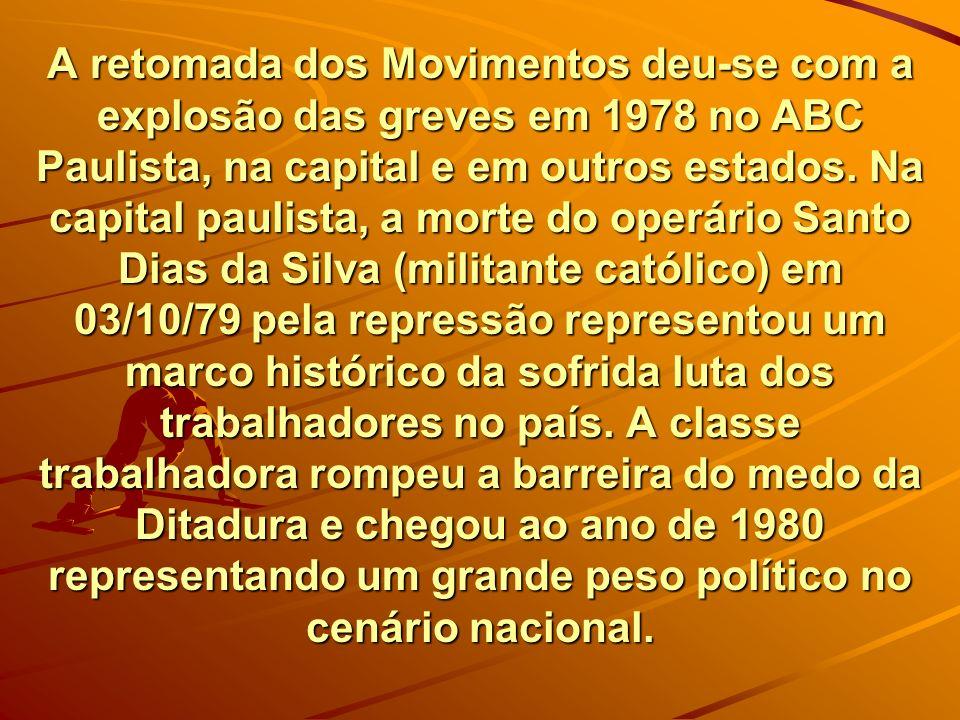 A retomada dos Movimentos deu-se com a explosão das greves em 1978 no ABC Paulista, na capital e em outros estados.