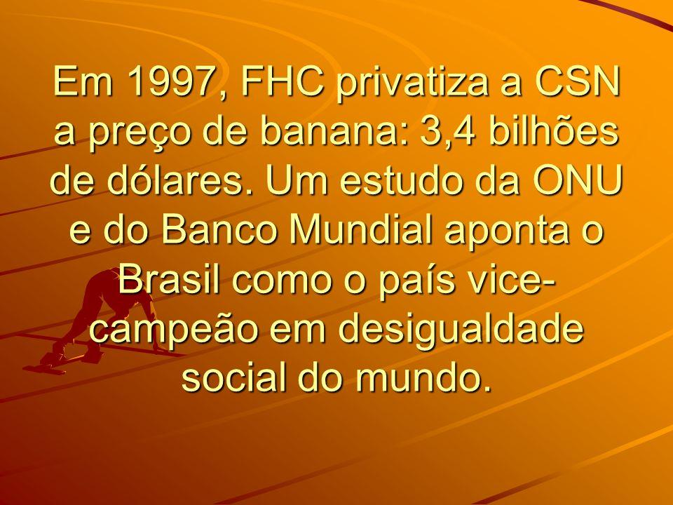 Em 1997, FHC privatiza a CSN a preço de banana: 3,4 bilhões de dólares