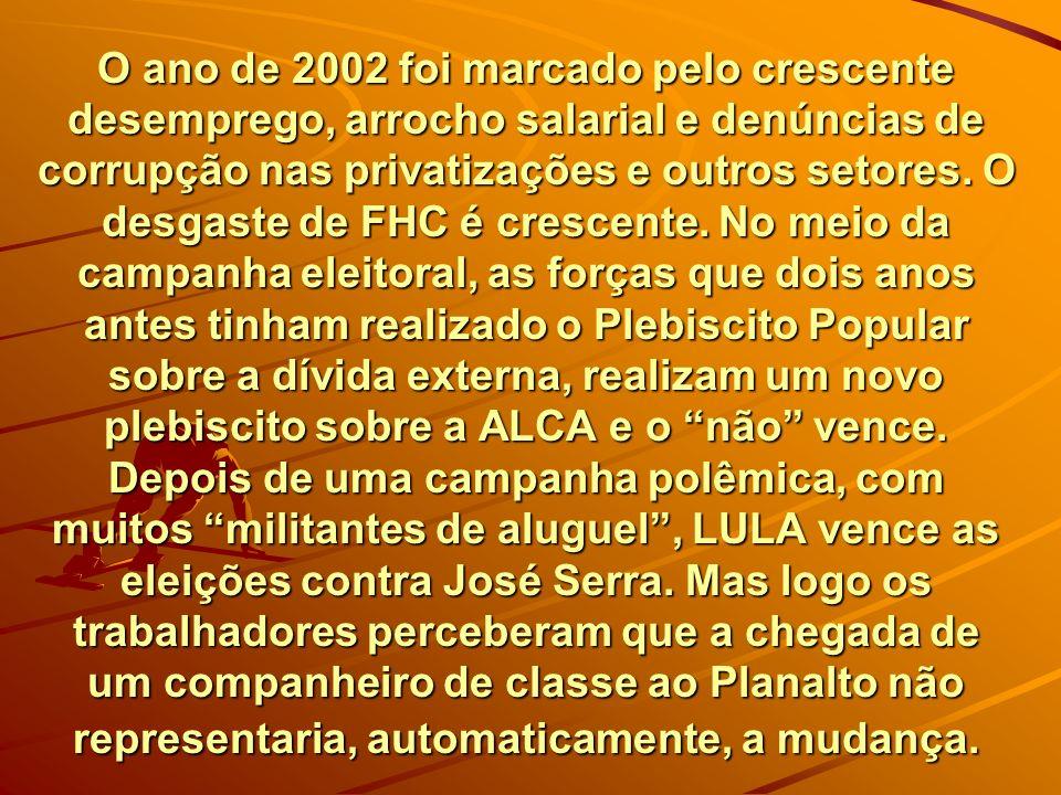 O ano de 2002 foi marcado pelo crescente desemprego, arrocho salarial e denúncias de corrupção nas privatizações e outros setores.