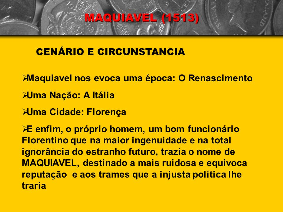 MAQUIAVEL (1513) CENÁRIO E CIRCUNSTANCIA