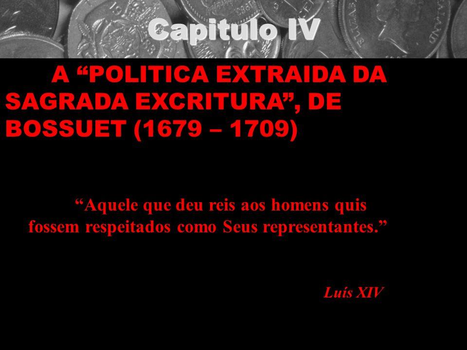 Capitulo IV A POLITICA EXTRAIDA DA SAGRADA EXCRITURA , DE BOSSUET (1679 – 1709)