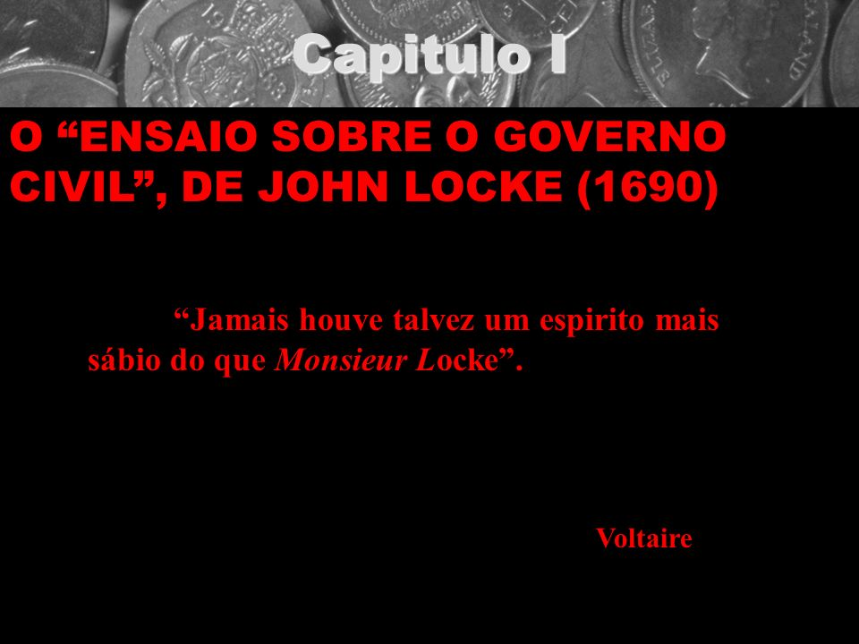 Capitulo I O ENSAIO SOBRE O GOVERNO CIVIL , DE JOHN LOCKE (1690)