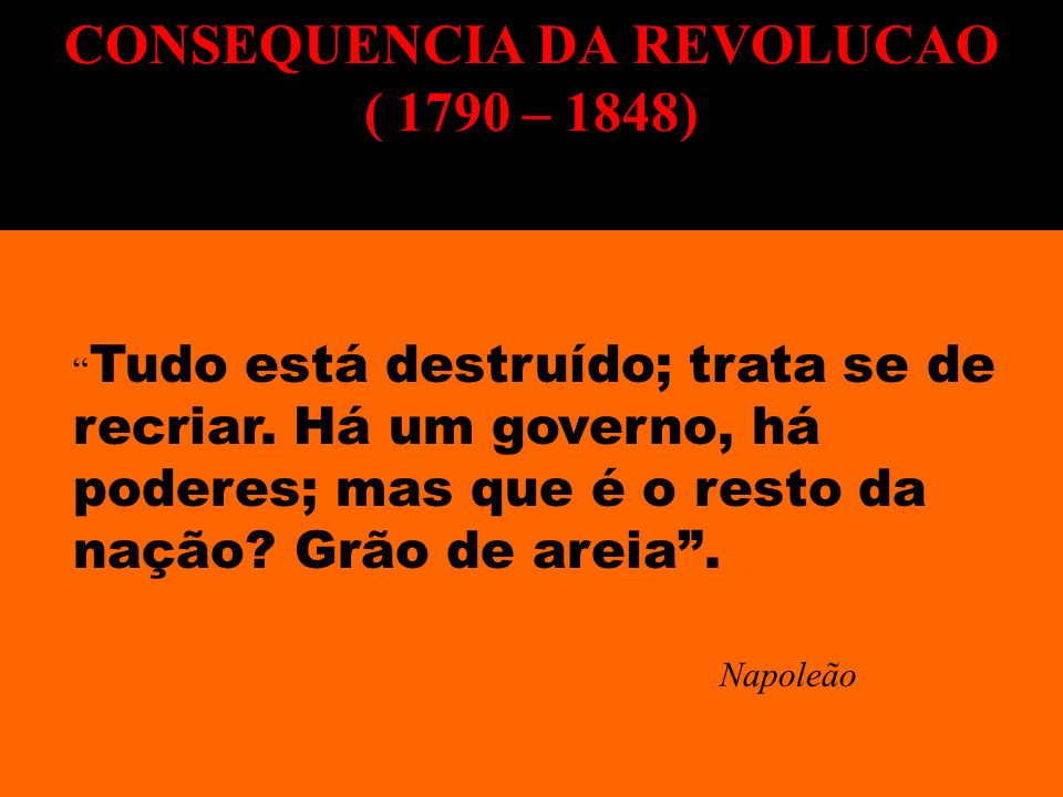 CONSEQUENCIA DA REVOLUCAO ( 1790 – 1848)