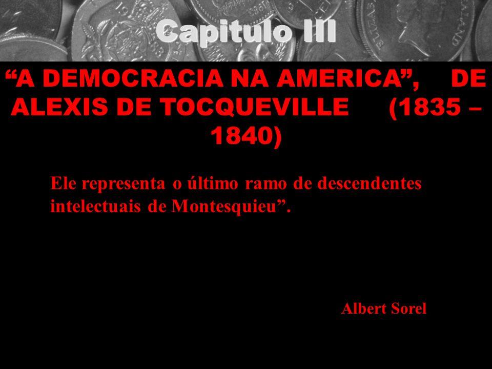 A DEMOCRACIA NA AMERICA , DE ALEXIS DE TOCQUEVILLE (1835 – 1840)