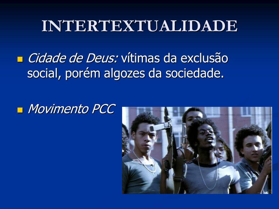 INTERTEXTUALIDADE Cidade de Deus: vítimas da exclusão social, porém algozes da sociedade.