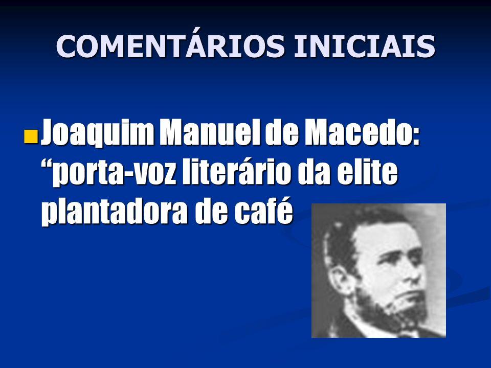 COMENTÁRIOS INICIAIS Joaquim Manuel de Macedo: porta-voz literário da elite plantadora de café