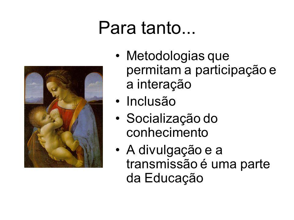 Para tanto... Metodologias que permitam a participação e a interação