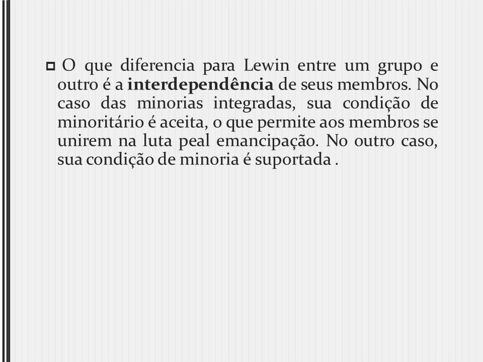 O que diferencia para Lewin entre um grupo e outro é a interdependência de seus membros.