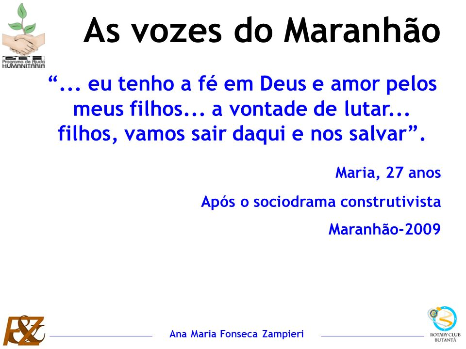 As vozes do Maranhão ... eu tenho a fé em Deus e amor pelos meus filhos... a vontade de lutar... filhos, vamos sair daqui e nos salvar .