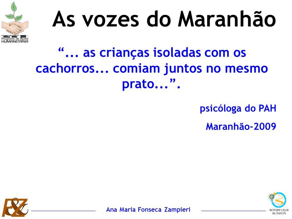 As vozes do Maranhão ... as crianças isoladas com os cachorros... comiam juntos no mesmo prato... .