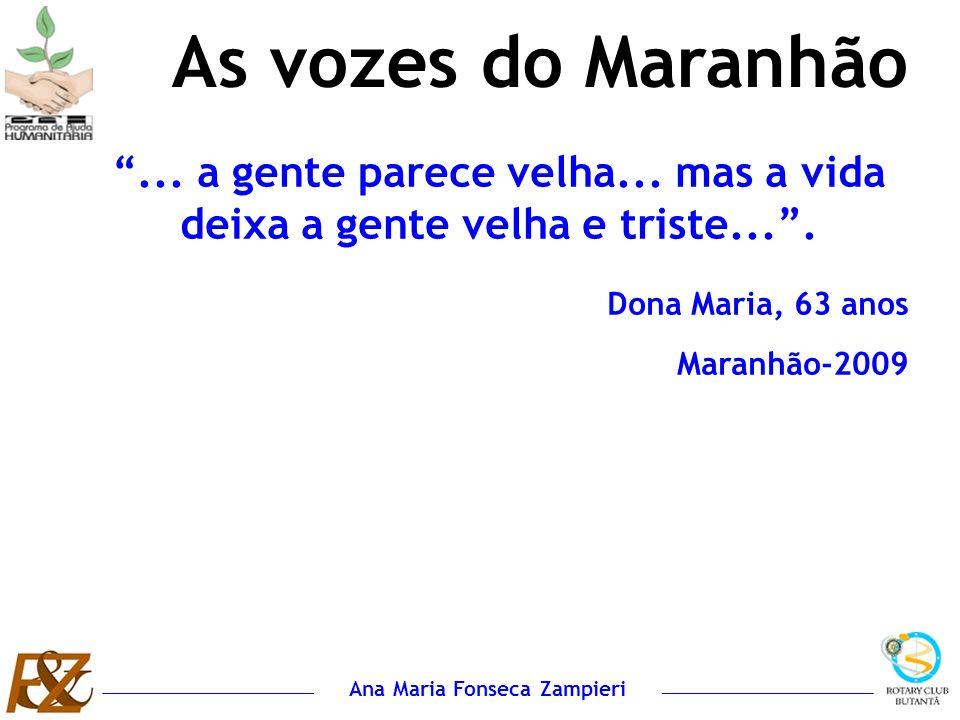As vozes do Maranhão ... a gente parece velha... mas a vida deixa a gente velha e triste... . Dona Maria, 63 anos.