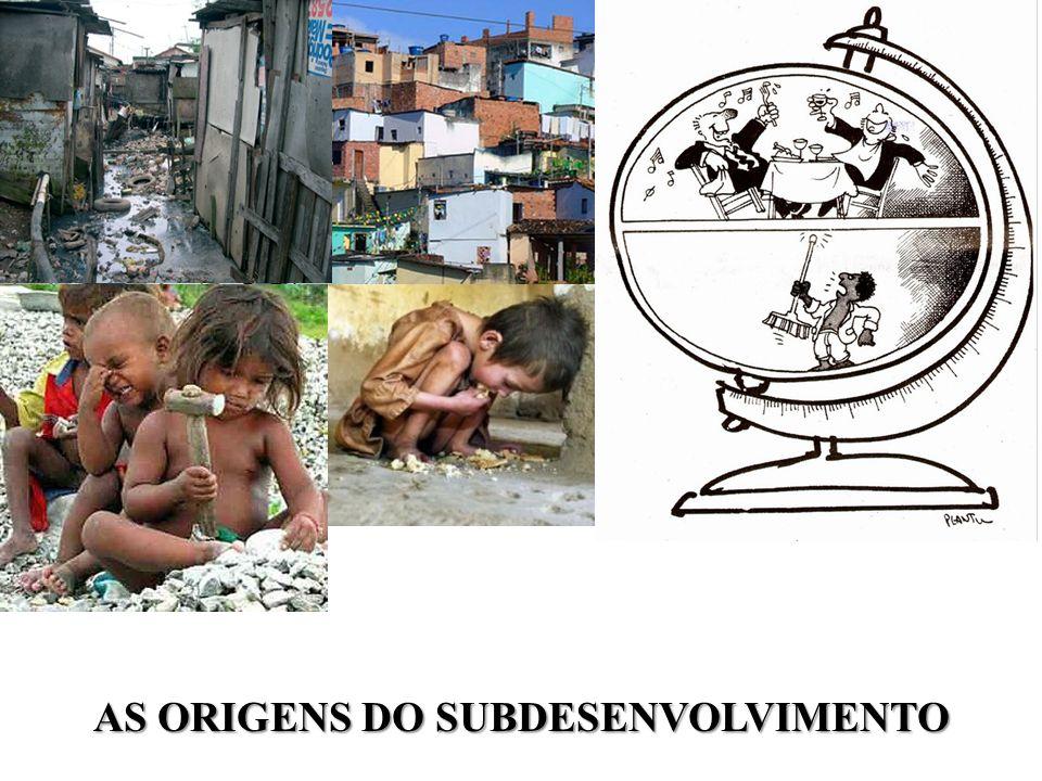 AS ORIGENS DO SUBDESENVOLVIMENTO