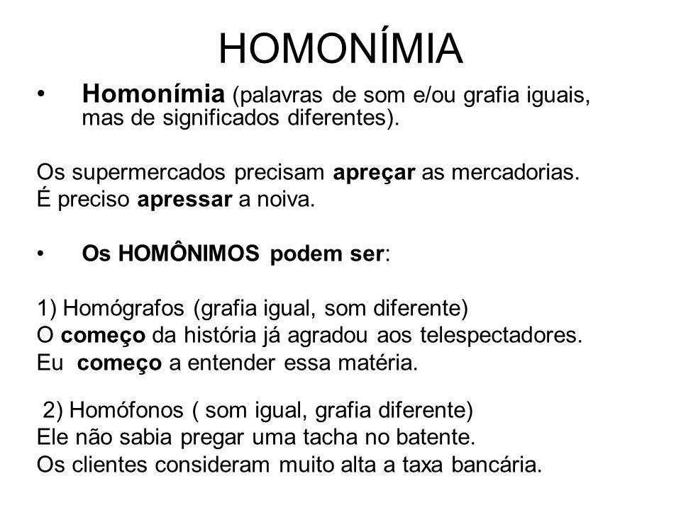 HOMONÍMIA Homonímia (palavras de som e/ou grafia iguais, mas de significados diferentes). Os supermercados precisam apreçar as mercadorias.