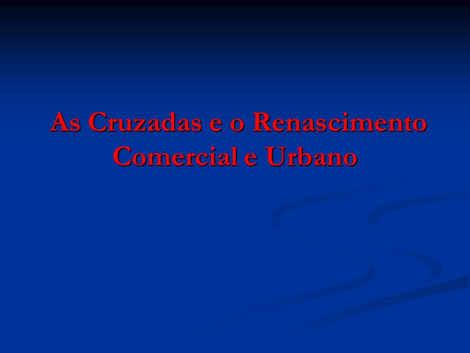 As Cruzadas e o Renascimento Comercial e Urbano