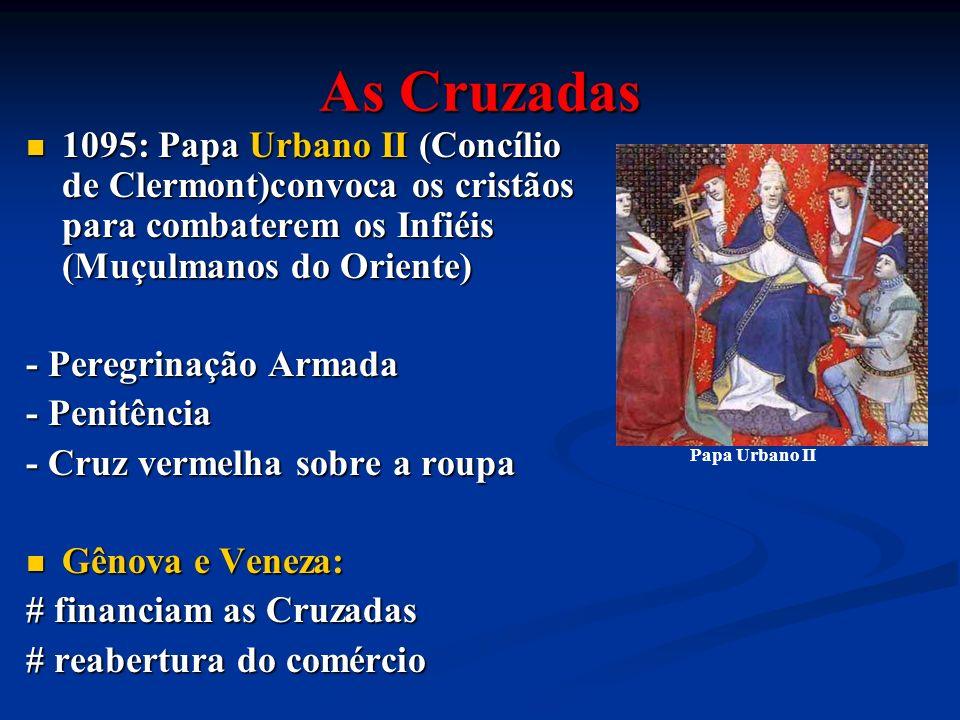 As Cruzadas 1095: Papa Urbano II (Concílio de Clermont)convoca os cristãos para combaterem os Infiéis (Muçulmanos do Oriente)