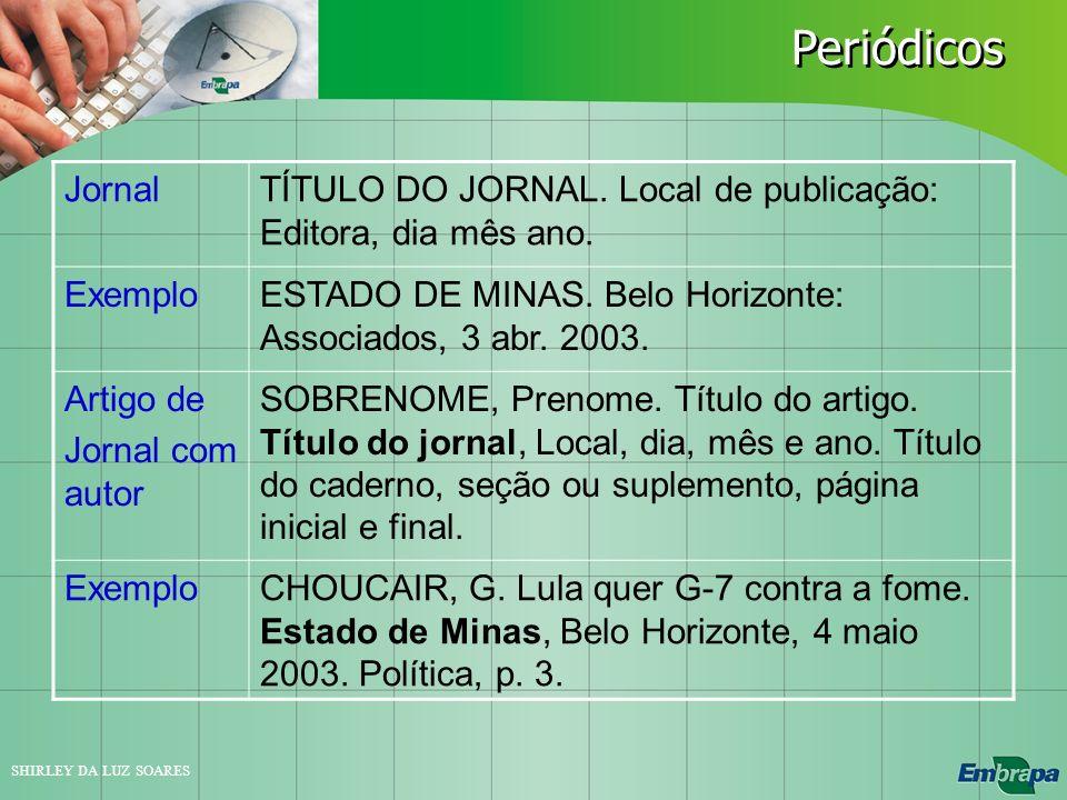 Periódicos Jornal. TÍTULO DO JORNAL. Local de publicação: Editora, dia mês ano. Exemplo. ESTADO DE MINAS. Belo Horizonte: Associados, 3 abr. 2003.