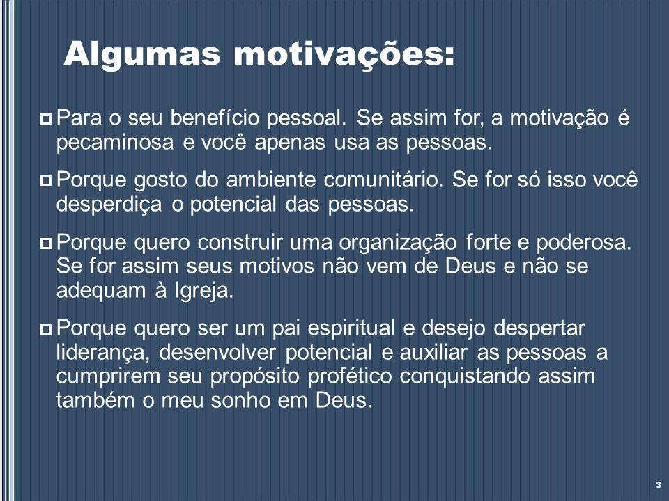 Algumas motivações:Para o seu benefício pessoal. Se assim for, a motivação é pecaminosa e você apenas usa as pessoas.