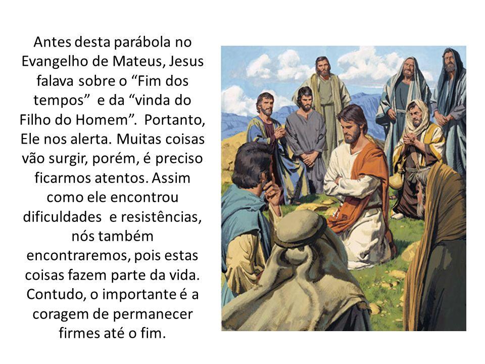 Antes desta parábola no Evangelho de Mateus, Jesus falava sobre o Fim dos tempos e da vinda do Filho do Homem .