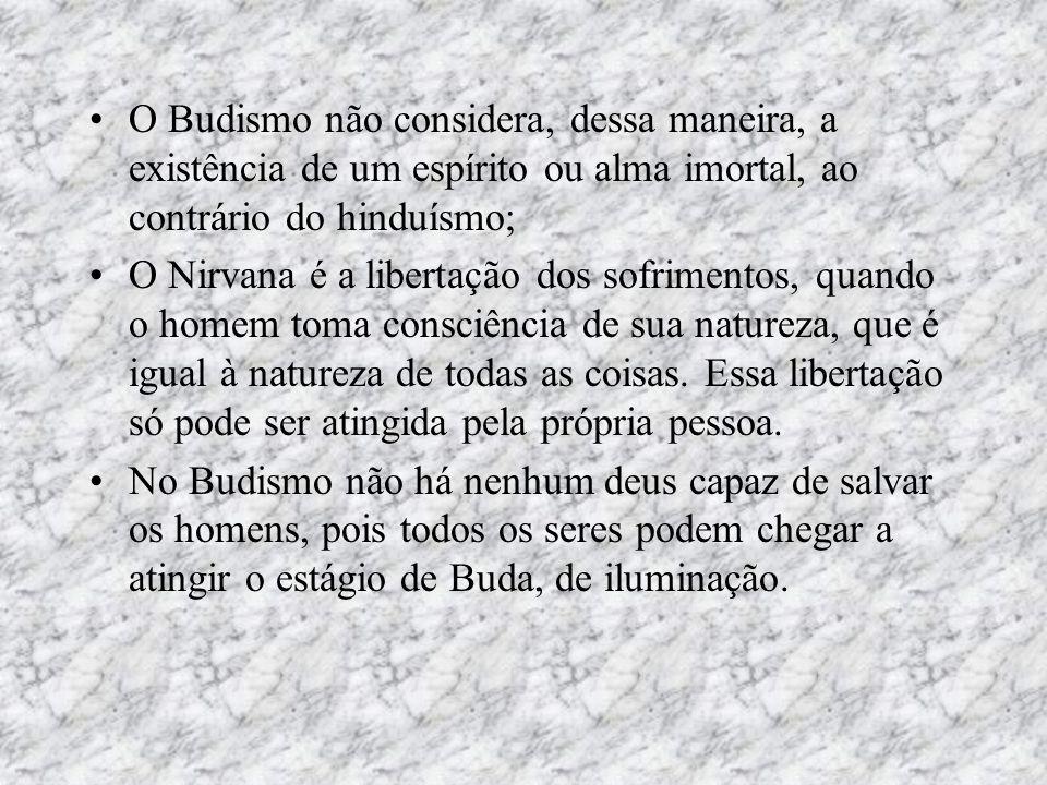 O Budismo não considera, dessa maneira, a existência de um espírito ou alma imortal, ao contrário do hinduísmo;