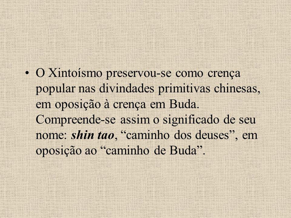 O Xintoísmo preservou-se como crença popular nas divindades primitivas chinesas, em oposição à crença em Buda.