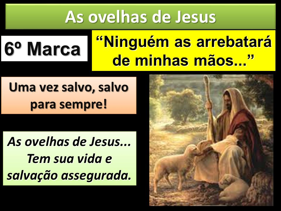 As ovelhas de Jesus 6º Marca Ninguém as arrebatará de minhas mãos...