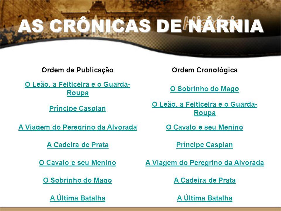 AS CRÔNICAS DE NÁRNIA Ordem de Publicação Ordem Cronológica