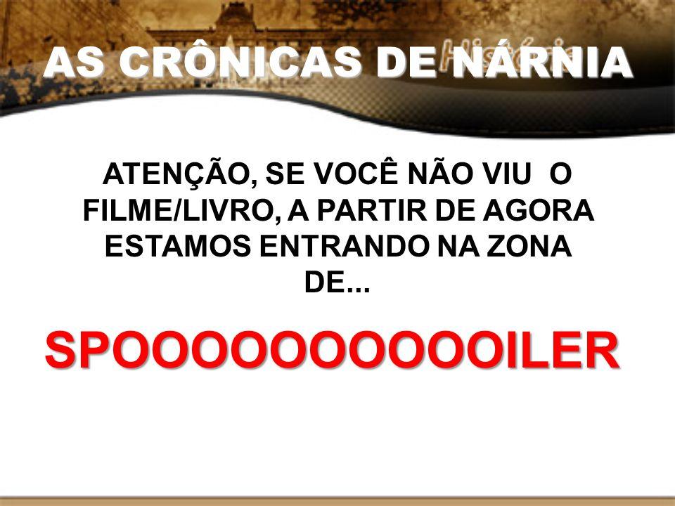 SPOOOOOOOOOOILER AS CRÔNICAS DE NÁRNIA
